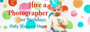 First Birthdays Only Happen Once: Hire a Photographer
