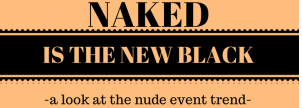 Naked is the New Black: Why Nude Events Are Trending