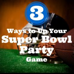 3 Ways to Up Your Super Bowl Party Game