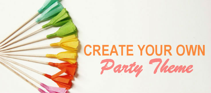 Create Your Own Party Theme